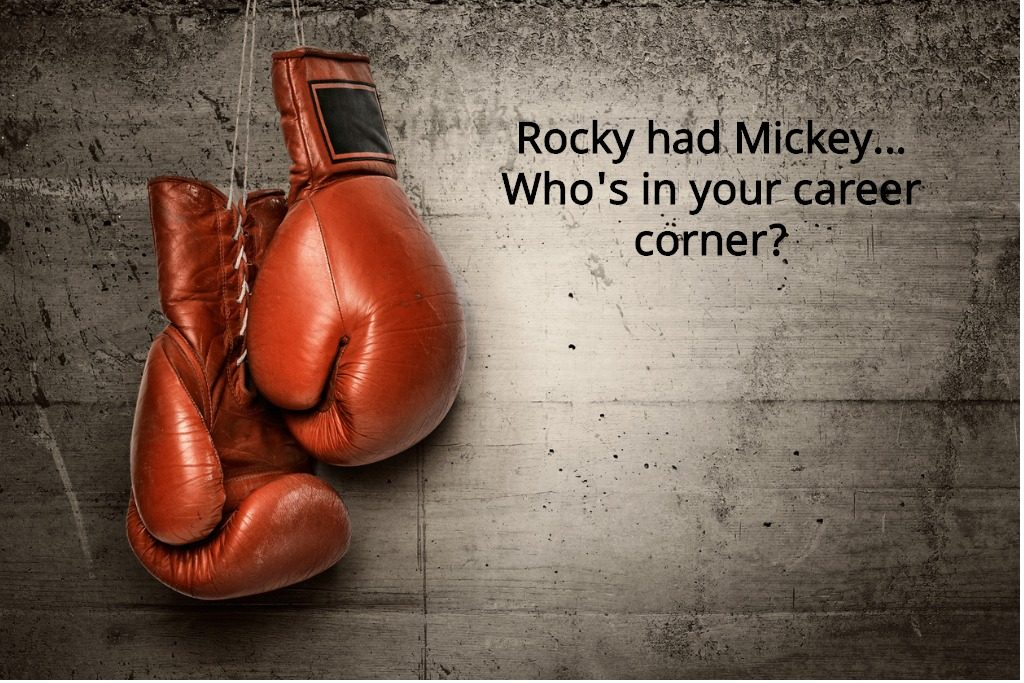 Rocky Had Mickey... Who's in Your Career Corner?